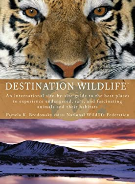 Destination Wildlife: An International Site-By-Site Guide to the Best Places to Experience Endangered, Rare, and Fascinating Animals and The 9780399534867