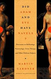 Did Adam and Eve Have Navels?: Discourses on Reflexology, Numerology, Urine Therapy, and Other Dubious Subjects 1195764
