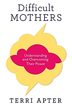 Difficult Mothers: Understanding and Overcoming Their Power 9780393081022
