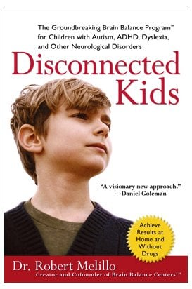 Disconnected Kids: The Groundbreaking Brain Balance Program for Children with Autism, ADHD, Dyslexia, and Other Neurological Disorders 9780399535604