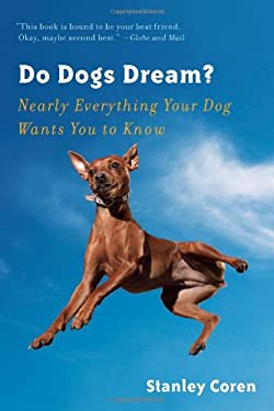 Do Dogs Dream?: Nearly Everything Your Dog Wants You to Know 9780393073485