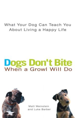 Dogs Don't Bite When a Growl Will Do: What Your Dog Can Teach You about Living a Happy Life 9780399530487