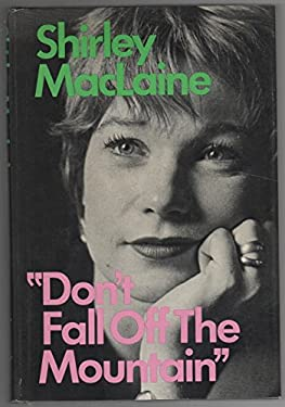 Don't Fall Off the Mountain. - MacLaine, Shirley