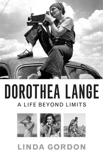Dorothea Lange: A Life Beyond Limits - Gordon, Linda