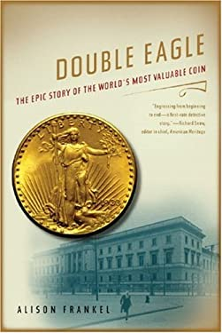 Double Eagle: The Epic Story of the World's Most Valuable Coin 9780393330007