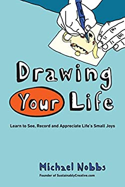Drawing Your Life: Learning to See, Record, and Appreciate Life's Small Joys 9780399161131
