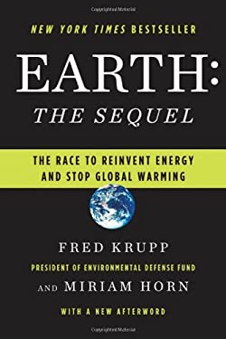 Earth: The Sequel: The Race to Reinvent Energy and Stop Global Warming 9780393066906