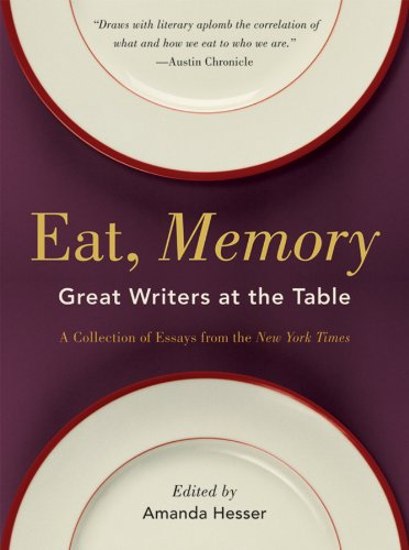 Eat, Memory: Great Writers at the Table: A Collection of Essays from the New York Times 9780393337464