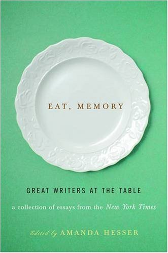 Eat, Memory: Great Writers at the Table: A Collection of Essays from the New York Times 9780393067637