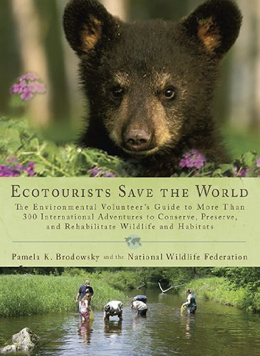 Ecotourists Save the World: The Environmental Volunteer's Guide to More Than 300 International Adventures to Conserve, Preserve, and Rehabilitate 9780399535765