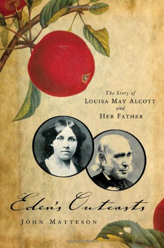 Eden's Outcasts: The Story of Louisa May Alcott and Her Father 9780393333596