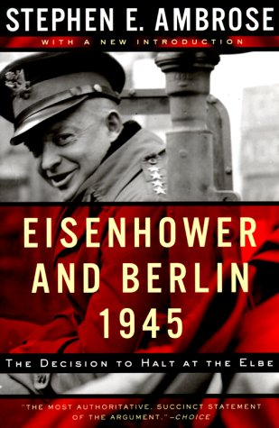 Eisenhower and Berlin, 1945: The Decision to Halt at the Elbe 9780393320107