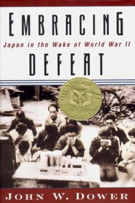 Embracing Defeat: Japan in the Wake of World War II 9780393046861