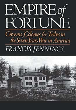Empire of Fortune: Crowns, Colonies and Tribes in the Seven Years War in America 9780393025378