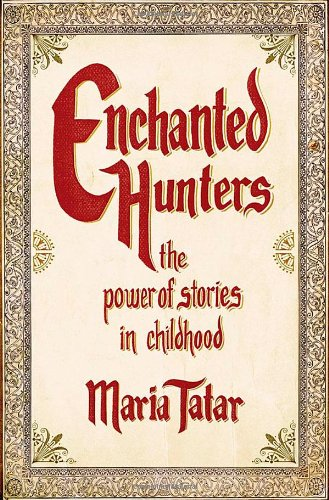 Enchanted Hunters: The Power of Stories in Childhood 9780393066012