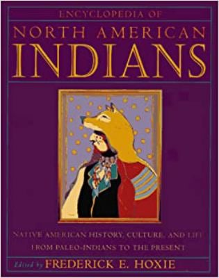 Encyclopedia of North American Indians: Native American History, Culture, and Life from Paleo-Indians to the Present 9780395669211