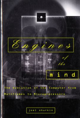 Engines of the Mind: The Evolution of the Computer from the Mainframes to Microprocessors 9780393314717