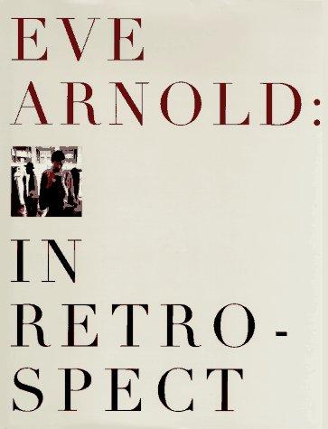 Eve Arnold: In Retrospect 9780394578507