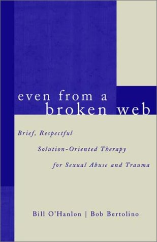 Even from a Broken Web: Brief, Respectful Solution-Oriented Therapy for Sexual Abuse and Trauma 9780393703948