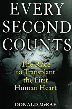 Every Second Counts: The Race to Transplant the First Human Heart 9780399153419
