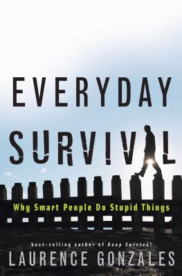 Everyday Survival: Why Smart People Do Stupid Things 9780393058383