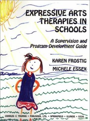 Expressive Arts Therapy in Schools: A Supervision and Program Development Guide 9780398068684
