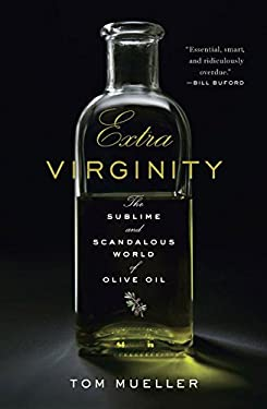 Extra Virginity: The Sublime and Scandalous World of Olive Oil 9780393070217