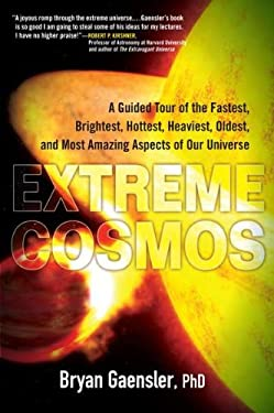 Extreme Cosmos: A Guided Tour of the Fastest, Brightest, Hottest, Heaviest, Oldest, and Most Amazing Aspects of Our Universe 9780399537516