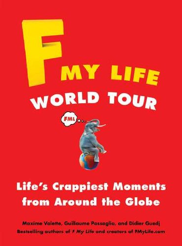 F My Life World Tour: Life's Crappiest Moments from Around the Globe 9780399160103