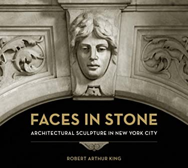 Faces in Stone: Architectural Sculpture in New York City 9780393732344