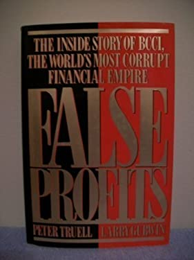 False Profits : The Inside Story of BCCI, the World's Most Corrupt Financial Empire
