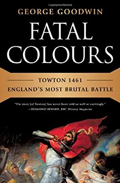 Fatal Colours: Towton 1461 - England's Most Brutal Battle 9780393080841