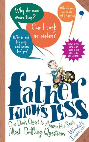 Father Knows Less: One Dad's Quest to Answer His Son's Most Baffling Questions 9780399534584