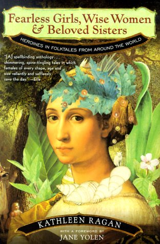 Fearless Girls, Wise Women, and Beloved Sisters: Heroines in Folktales from Around the World 9780393320466