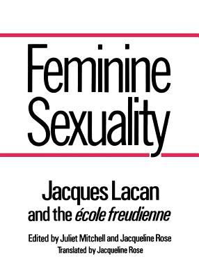 Feminine Sexuality : Jacques Lacan and the École Freudienne