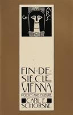 Fin-de-Siecle Vienna: Politics and Culture 9780394744780