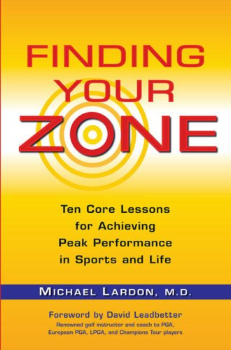 Finding Your Zone: Ten Core Lessons for Achieving Peak Performance in Sports and Life 9780399534270
