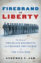 Firebrand of Liberty: The Story of Two Black Regiments That Changed the Course of the Civil War 1196924