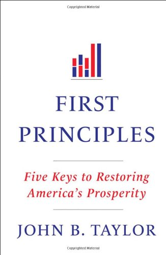 First Principles: Five Keys to Restoring America's Prosperity 9780393073393