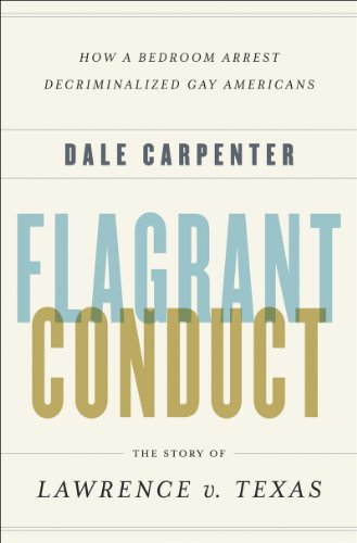 Flagrant Conduct: The Story of Lawrence V. Texas: How a Bedroom Arrest Decriminalized Gay Americans 9780393062083