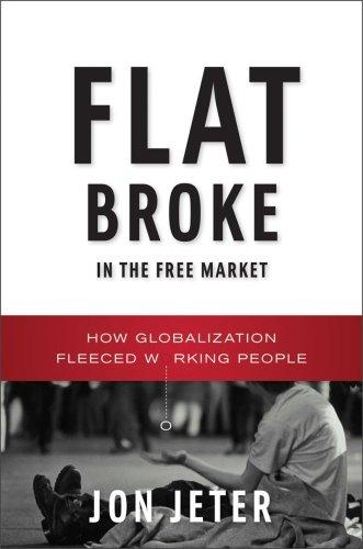 Flat Broke in the Free Market: How Globalization Fleeced Working People 9780393065077