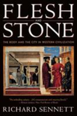 Flesh and Stone: The Body and the City in Western Civilization 9780393313918
