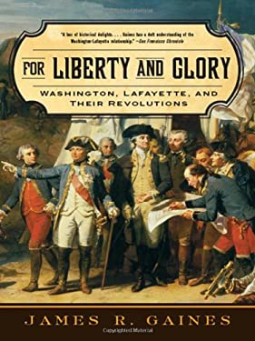 For Liberty and Glory: Washington, Lafayette, and Their Revolutions 9780393333510