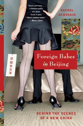 Foreign Babes in Beijing: Behind the Scenes of a New China 9780393328592
