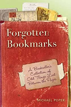 Forgotten Bookmarks: A Bookseller's Collection of Odd Things Lost Between the Pages 9780399537011