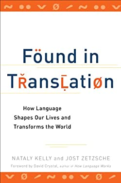 Found in Translation: How Language Shapes Our Lives and Transforms the World 9780399537974