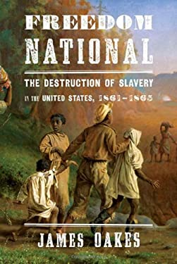 Freedom National: The Destruction of Slavery in the United States, 1861-1865 9780393065312