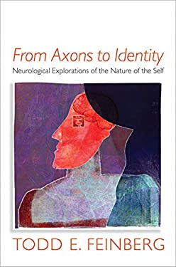From Axons to Identity: Neurological Explorations of the Nature of the Self 9780393705577