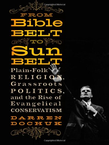 From Bible Belt to Sunbelt: Plain-Folk Religion, Grassroots Politics, and the Rise of Evangelical Conservatism 9780393066821