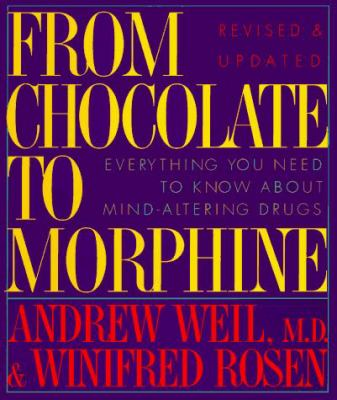 From Chocolate to Morphine: Everything You Need to Know about Mind-Altering Drugs 9780395660799